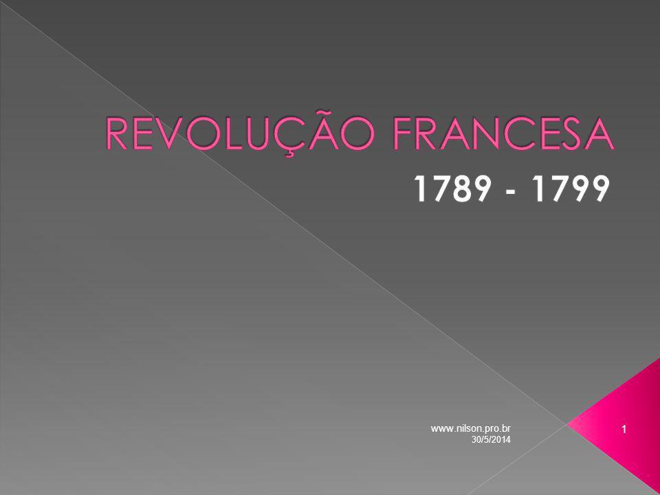 REVOLUÇÃO FRANCESA 1789 - 1799 www.nilson.pro.br 31/03/2017