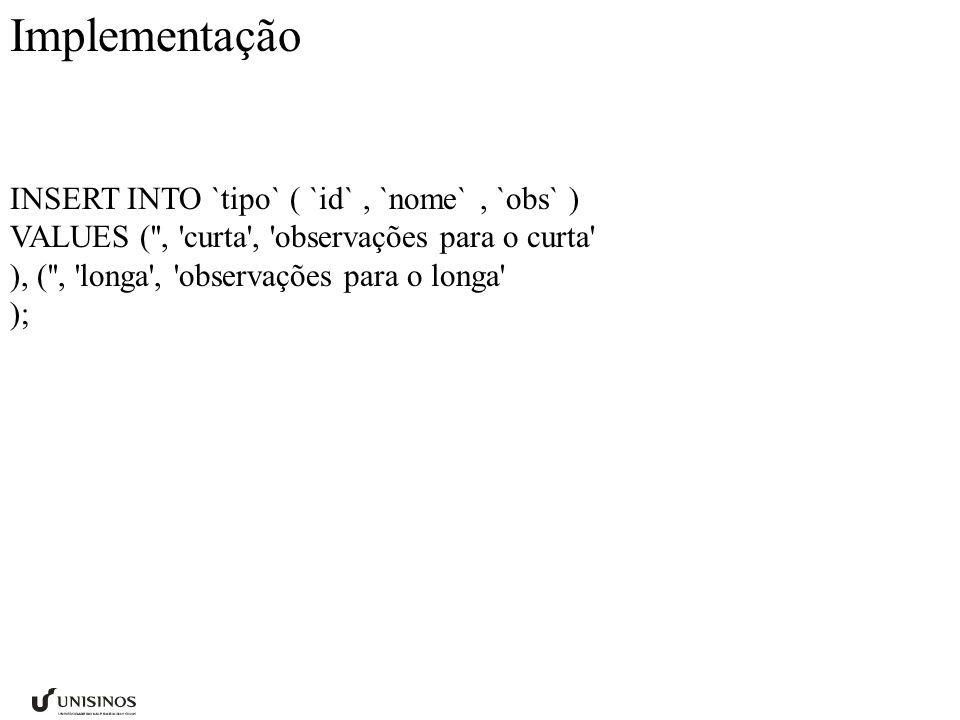 Implementação INSERT INTO `tipo` ( `id` , `nome` , `obs` ) VALUES ( , curta , observações para o curta