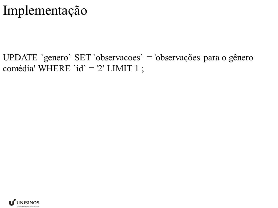 Implementação UPDATE `genero` SET `observacoes` = observações para o gênero comédia WHERE `id` = 2 LIMIT 1 ;