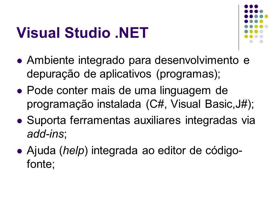 Visual Studio .NET Ambiente integrado para desenvolvimento e depuração de aplicativos (programas);