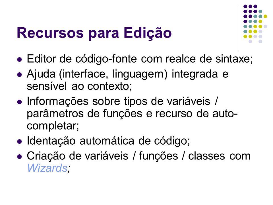 Recursos para Edição Editor de código-fonte com realce de sintaxe;