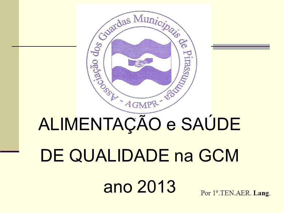 ALIMENTAÇÃO e SAÚDE DE QUALIDADE na GCM ano 2013 Por 1º.TEN.AER. Lang.