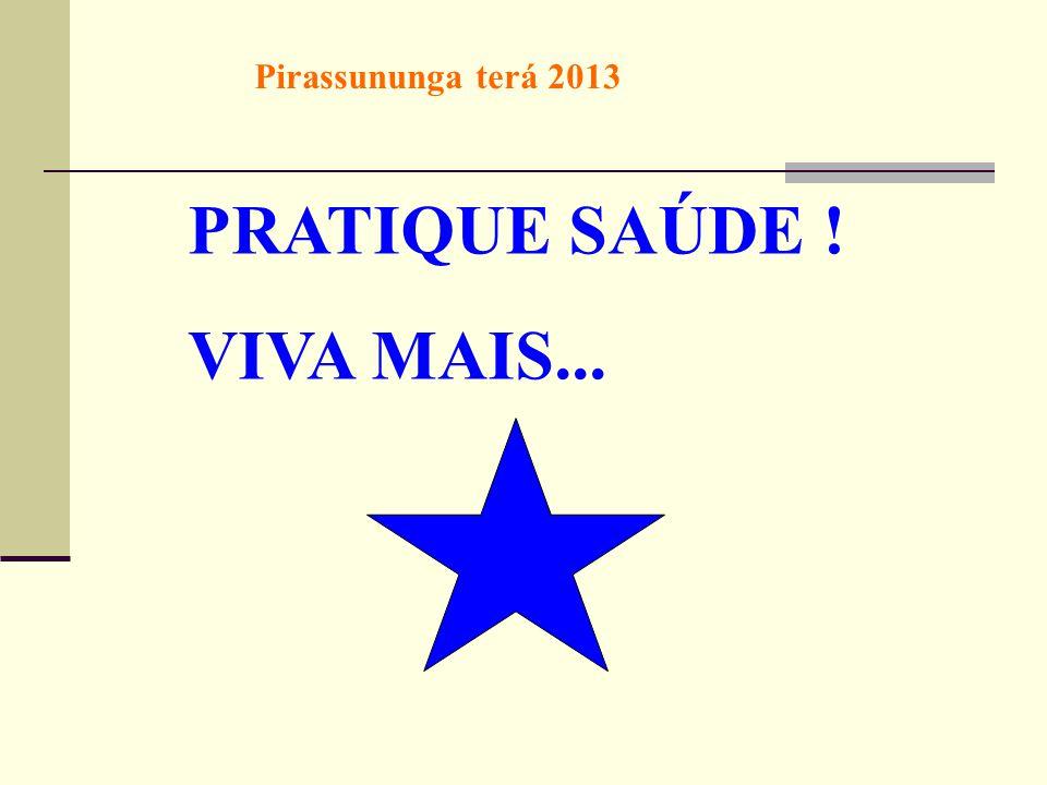 Pirassununga terá 2013 PRATIQUE SAÚDE ! VIVA MAIS...