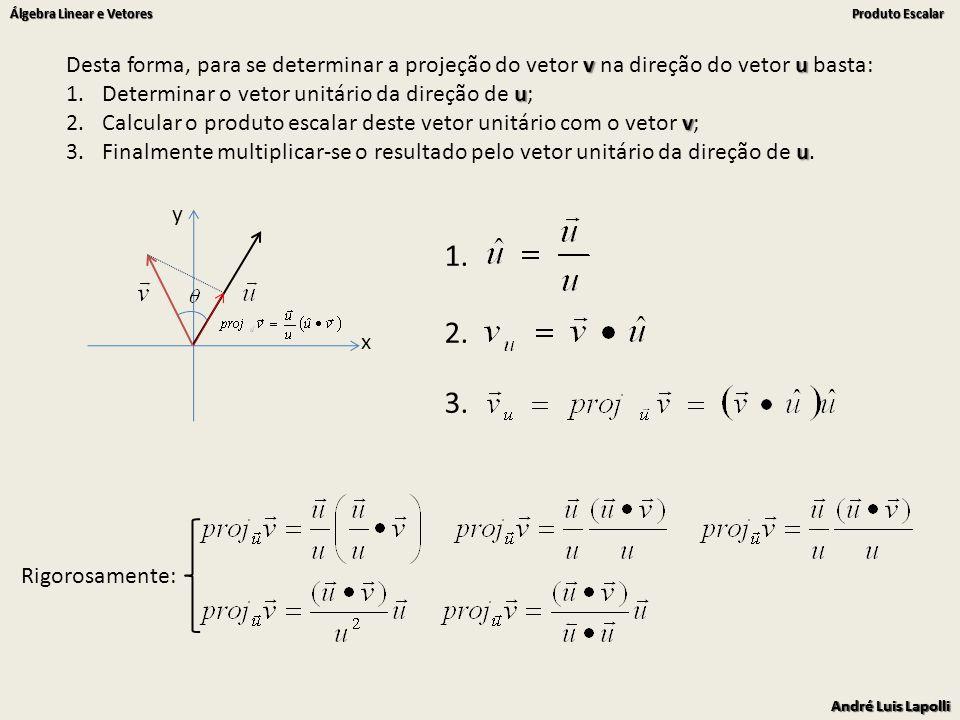 Desta forma, para se determinar a projeção do vetor v na direção do vetor u basta: