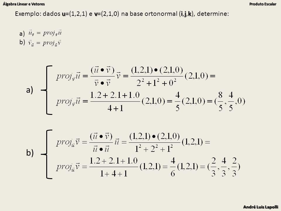 Exemplo: dados u=(1,2,1) e v=(2,1,0) na base ortonormal (i,j,k), determine: