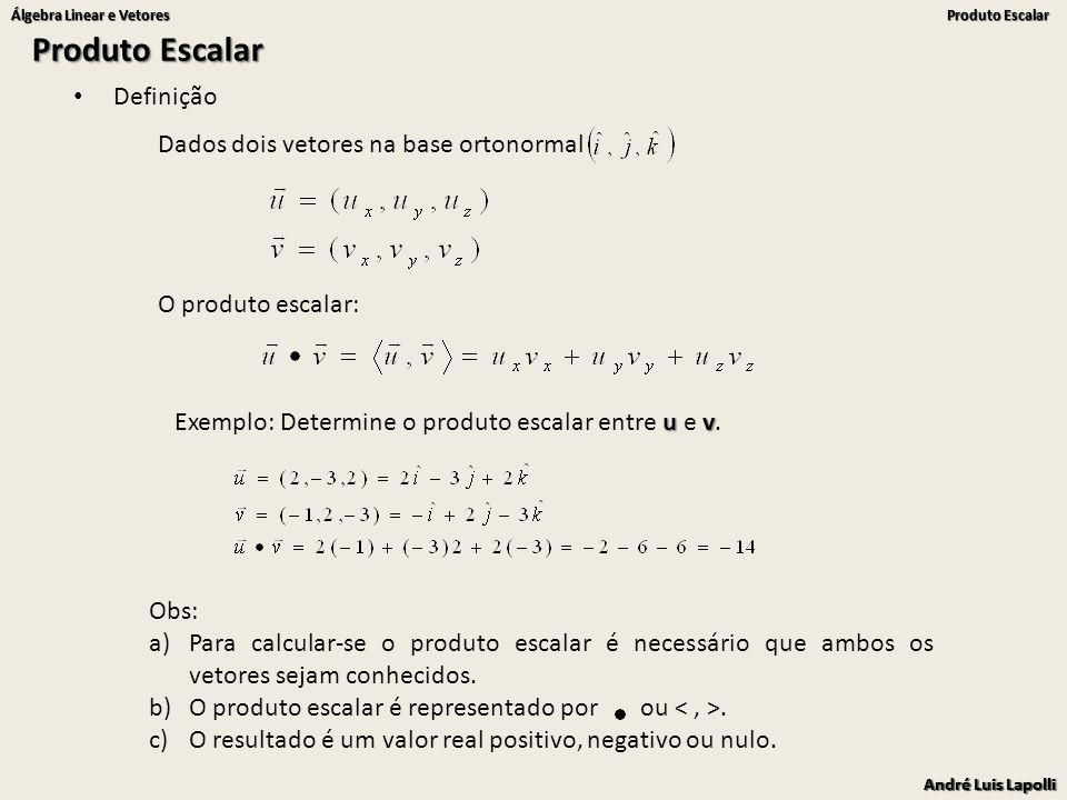 Produto Escalar Definição Dados dois vetores na base ortonormal