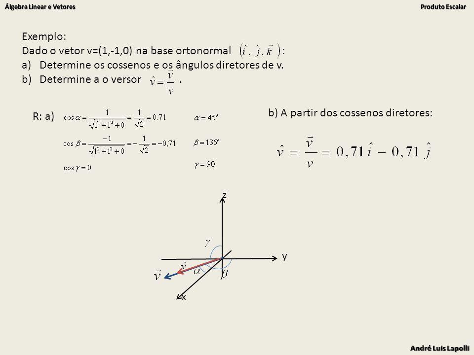 Exemplo: Dado o vetor v=(1,-1,0) na base ortonormal : Determine os cossenos e os ângulos diretores de v.
