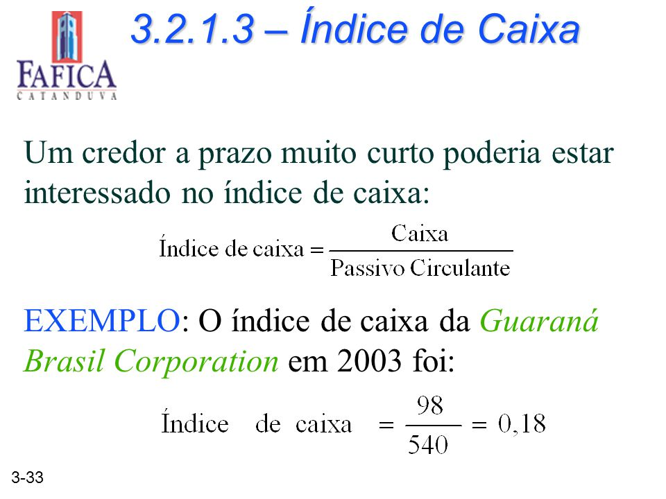 3.2.1.3 – Índice de Caixa Um credor a prazo muito curto poderia estar interessado no índice de caixa: