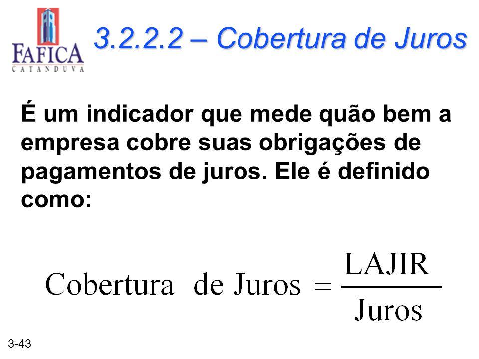 3.2.2.2 – Cobertura de Juros É um indicador que mede quão bem a empresa cobre suas obrigações de pagamentos de juros.