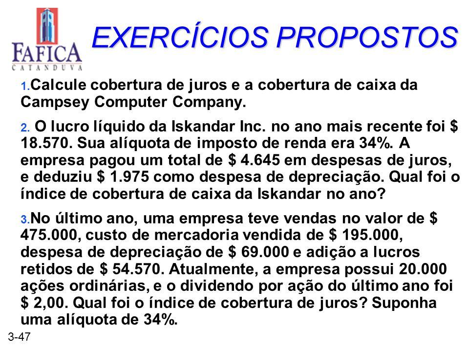 EXERCÍCIOS PROPOSTOS Calcule cobertura de juros e a cobertura de caixa da Campsey Computer Company.