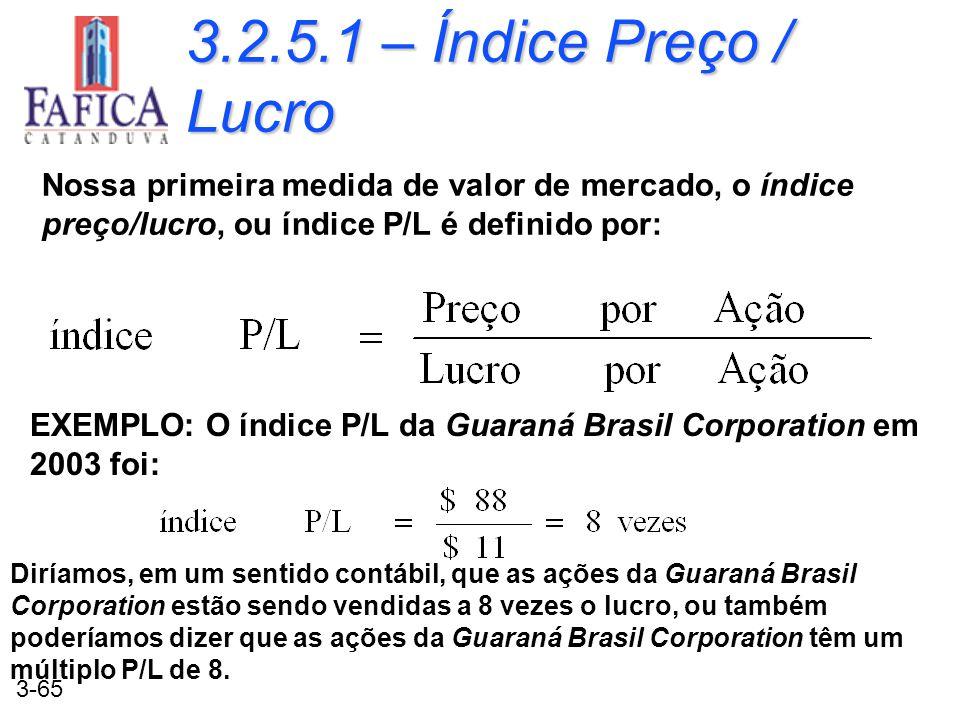 3.2.5.1 – Índice Preço / Lucro Nossa primeira medida de valor de mercado, o índice preço/lucro, ou índice P/L é definido por: