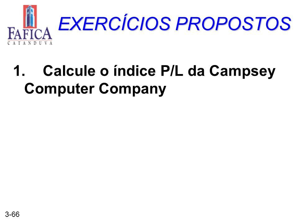 EXERCÍCIOS PROPOSTOS 1. Calcule o índice P/L da Campsey Computer Company