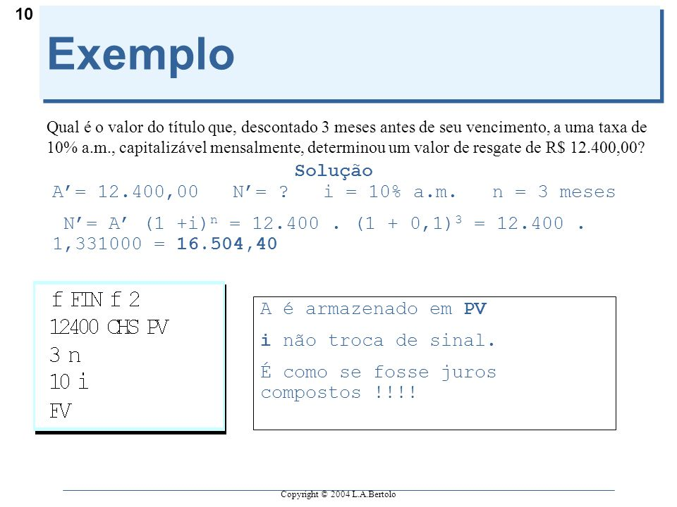 Exemplo Solução A'= 12.400,00 N'= i = 10% a.m. n = 3 meses