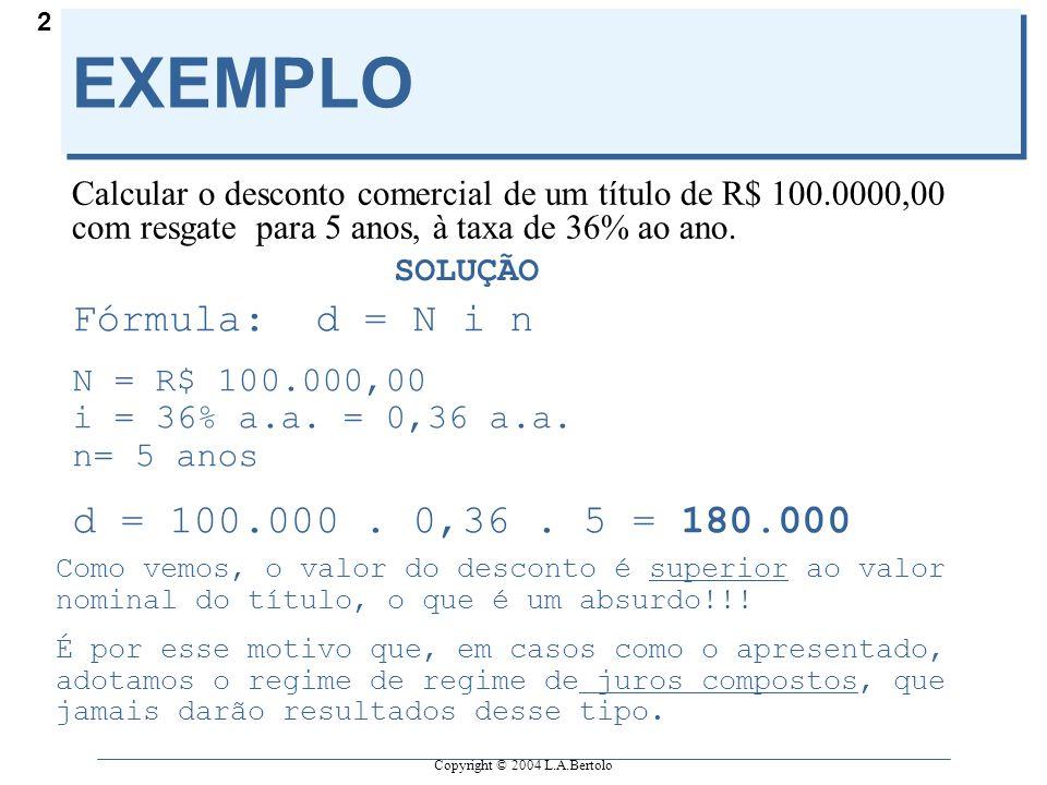 EXEMPLO Fórmula: d = N i n d = 100.000 . 0,36 . 5 = 180.000
