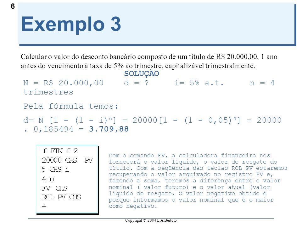 Exemplo 3 SOLUÇÃO N = R$ 20.000,00 d = i= 5% a.t. n = 4 trimestres
