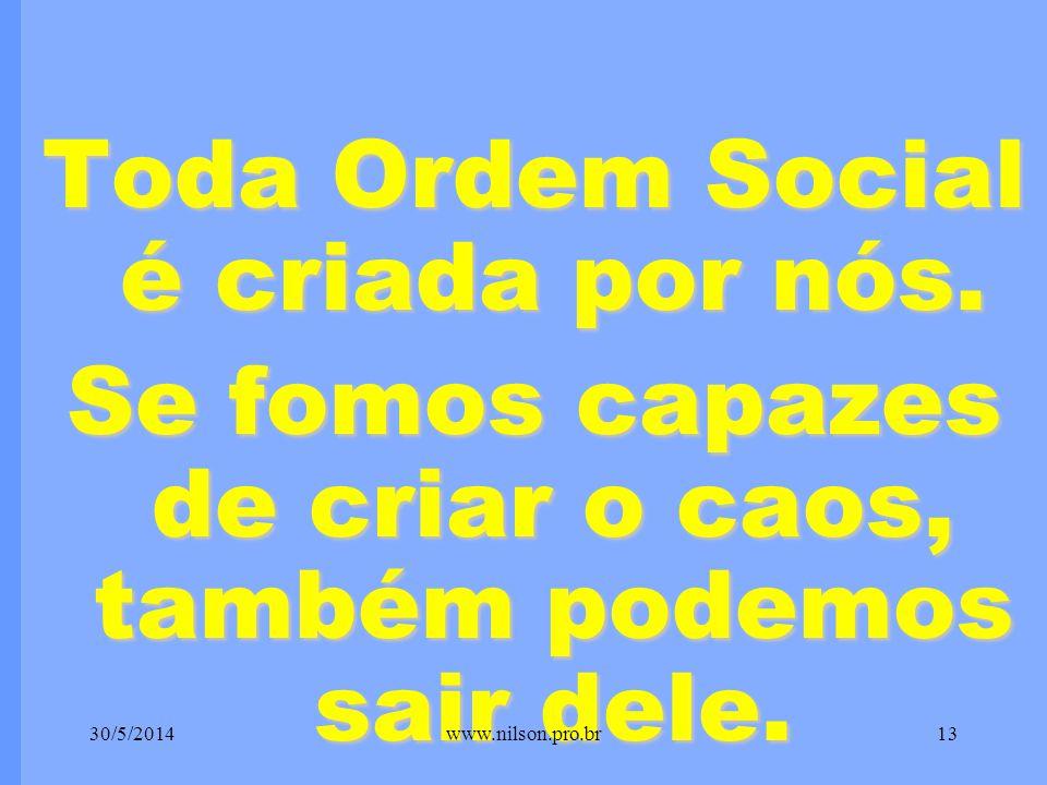 Toda Ordem Social é criada por nós.