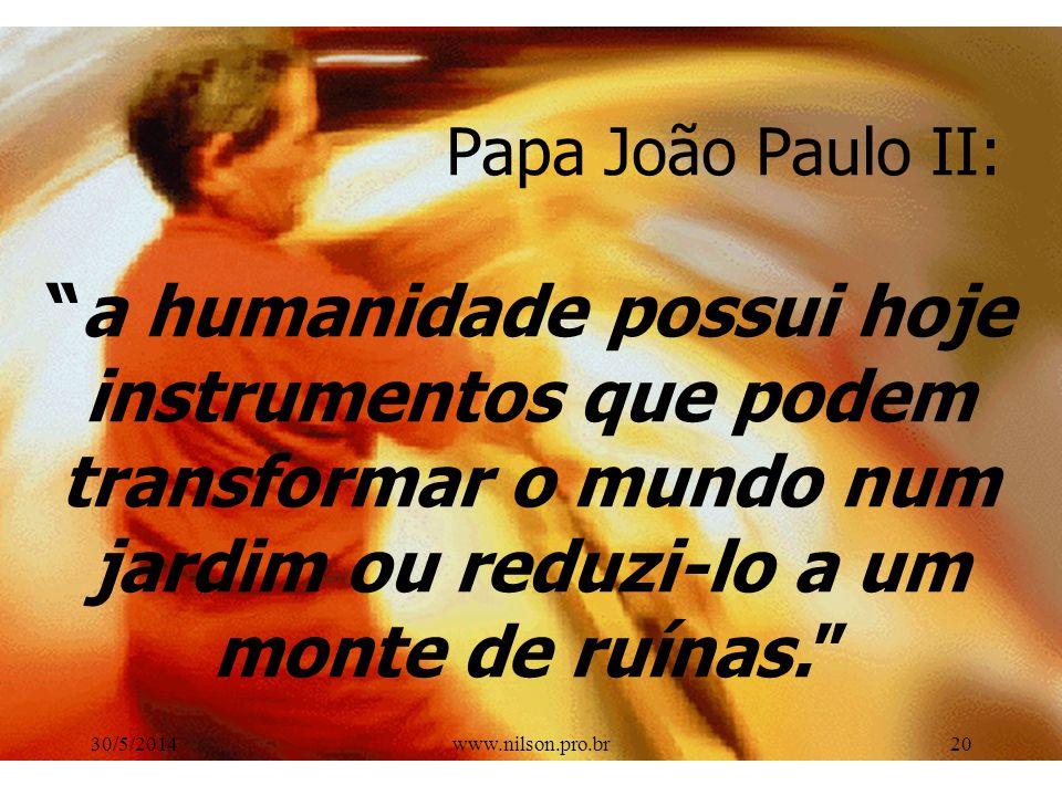 Papa João Paulo II: a humanidade possui hoje instrumentos que podem transformar o mundo num jardim ou reduzi-lo a um monte de ruínas.