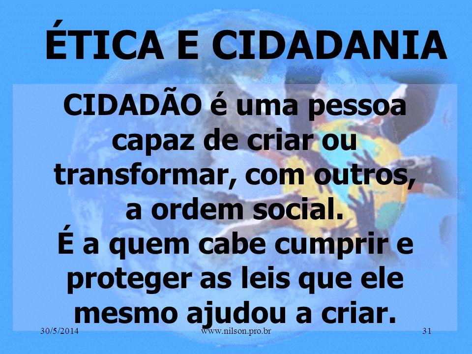 ÉTICA E CIDADANIA CIDADÃO é uma pessoa capaz de criar ou transformar, com outros, a ordem social.