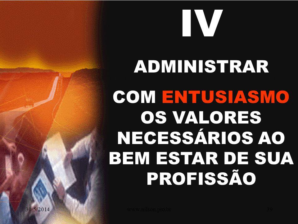COM ENTUSIASMO OS VALORES NECESSÁRIOS AO BEM ESTAR DE SUA PROFISSÃO