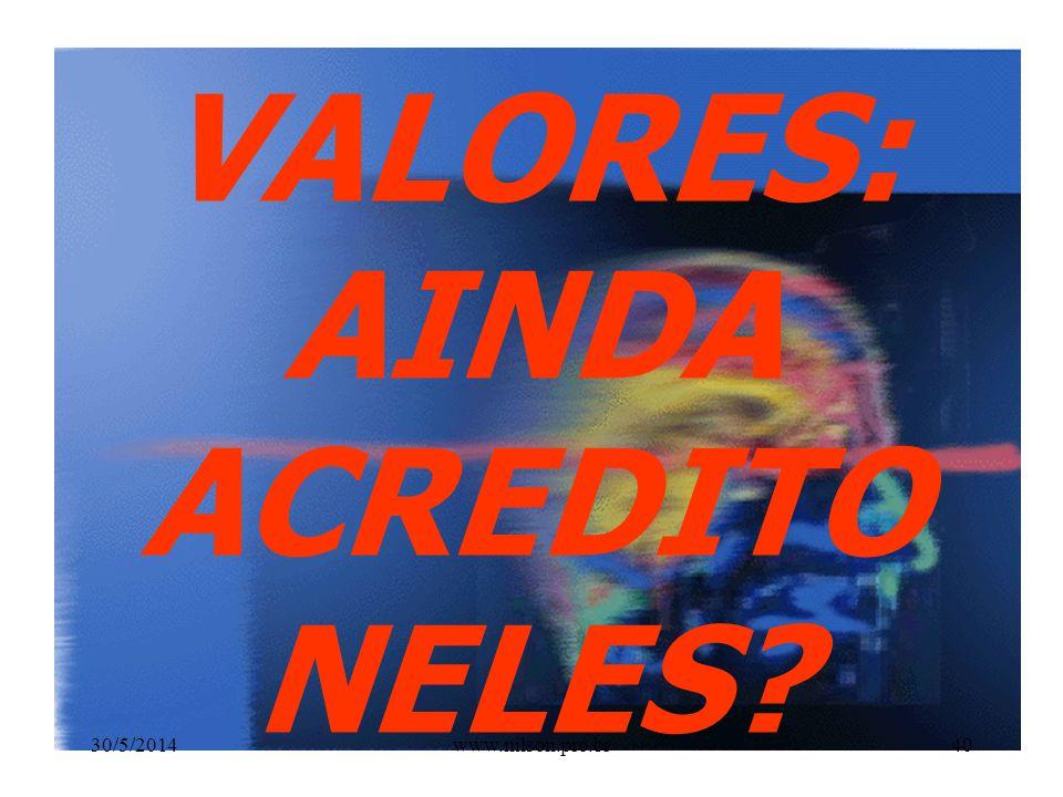 VALORES: AINDA ACREDITO NELES