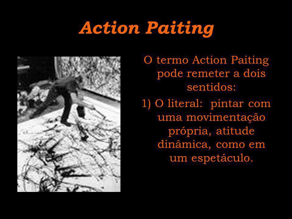 O termo Action Paiting pode remeter a dois sentidos: