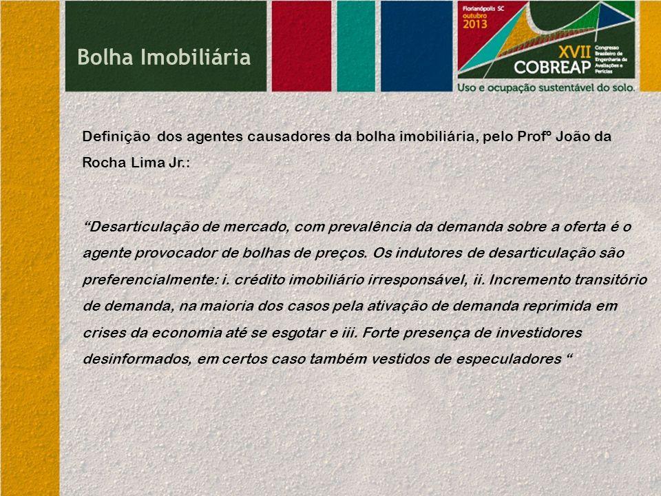 Bolha Imobiliária Definição dos agentes causadores da bolha imobiliária, pelo Profº João da Rocha Lima Jr.:
