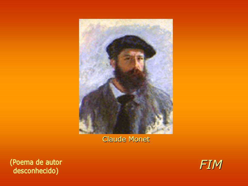 Claude Monet FIM (Poema de autor desconhecido)