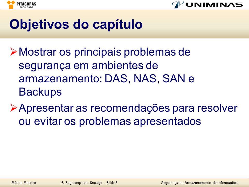 Objetivos do capítulo Mostrar os principais problemas de segurança em ambientes de armazenamento: DAS, NAS, SAN e Backups.