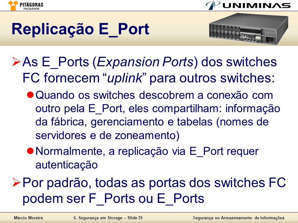 Replicação E_Port As E_Ports (Expansion Ports) dos switches FC fornecem uplink para outros switches: