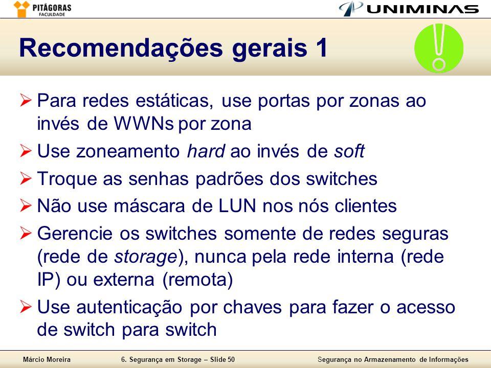 Recomendações gerais 1 Para redes estáticas, use portas por zonas ao invés de WWNs por zona. Use zoneamento hard ao invés de soft.