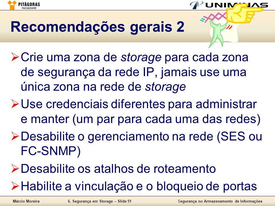 Recomendações gerais 2 Crie uma zona de storage para cada zona de segurança da rede IP, jamais use uma única zona na rede de storage.