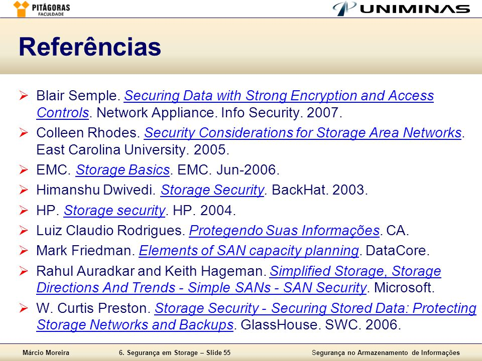 Referências Blair Semple. Securing Data with Strong Encryption and Access Controls. Network Appliance. Info Security. 2007.