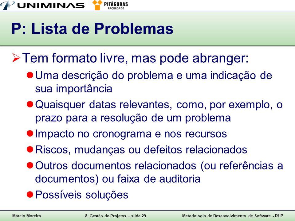 P: Lista de Problemas Tem formato livre, mas pode abranger:
