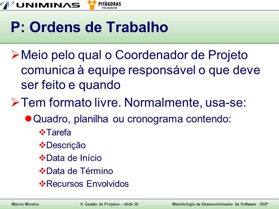 P: Ordens de Trabalho Meio pelo qual o Coordenador de Projeto comunica à equipe responsável o que deve ser feito e quando.