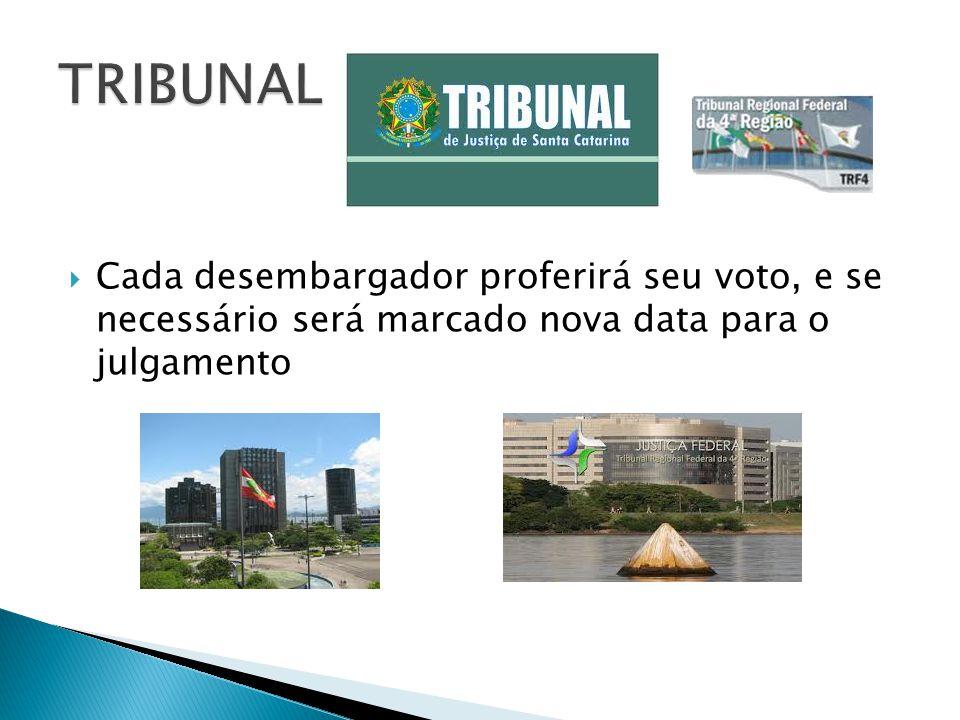 TRIBUNAL Cada desembargador proferirá seu voto, e se necessário será marcado nova data para o julgamento.