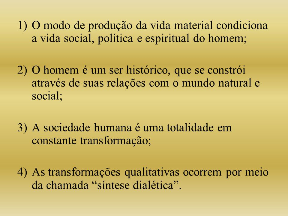 O modo de produção da vida material condiciona a vida social, política e espiritual do homem;