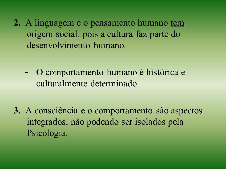 2. A linguagem e o pensamento humano tem origem social, pois a cultura faz parte do desenvolvimento humano.