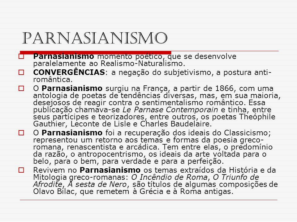 PARNASIANISMO Parnasianismo momento poético, que se desenvolve paralelamente ao Realismo-Naturalismo.