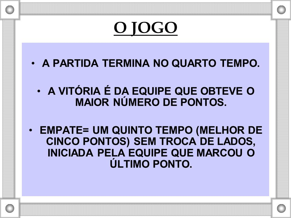 O JOGO A PARTIDA TERMINA NO QUARTO TEMPO.