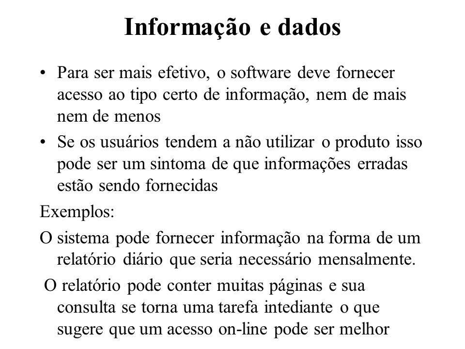 Informação e dados Para ser mais efetivo, o software deve fornecer acesso ao tipo certo de informação, nem de mais nem de menos.