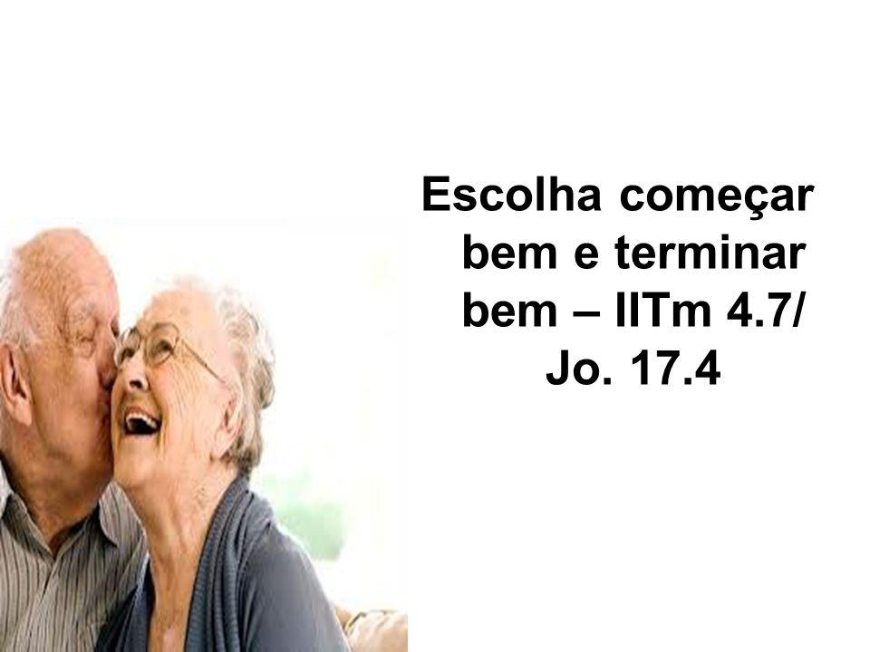 Escolha começar bem e terminar bem – IITm 4.7/ Jo. 17.4