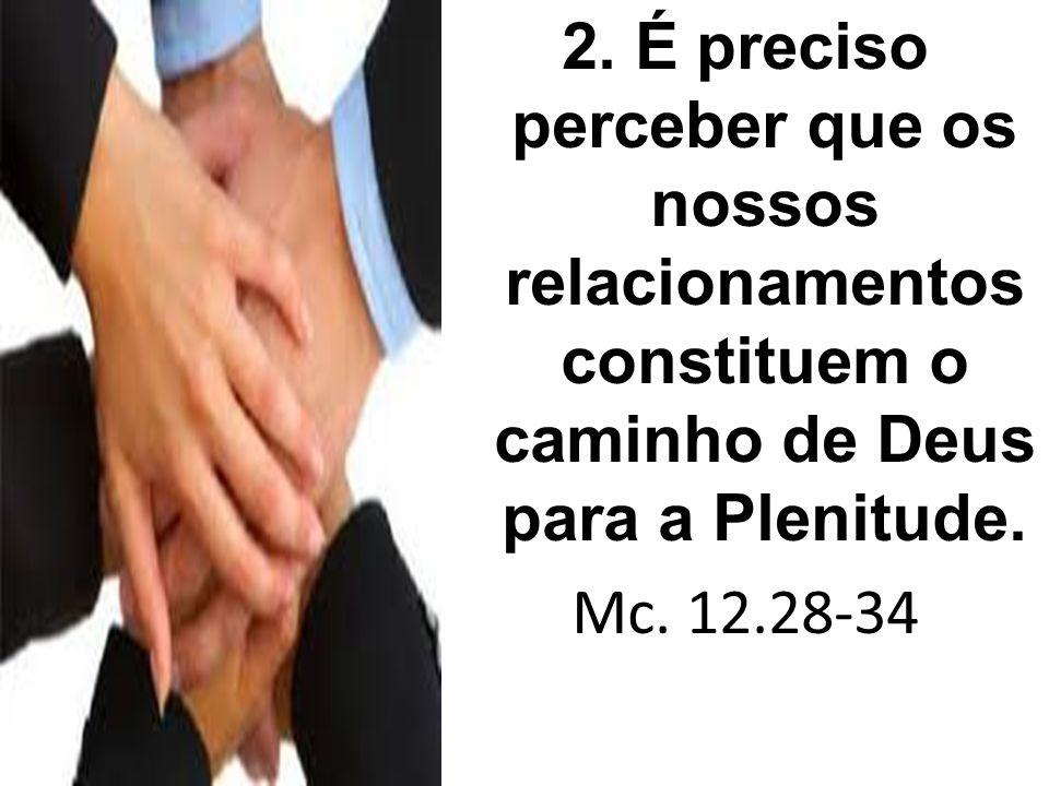 2. É preciso perceber que os nossos relacionamentos constituem o caminho de Deus para a Plenitude.