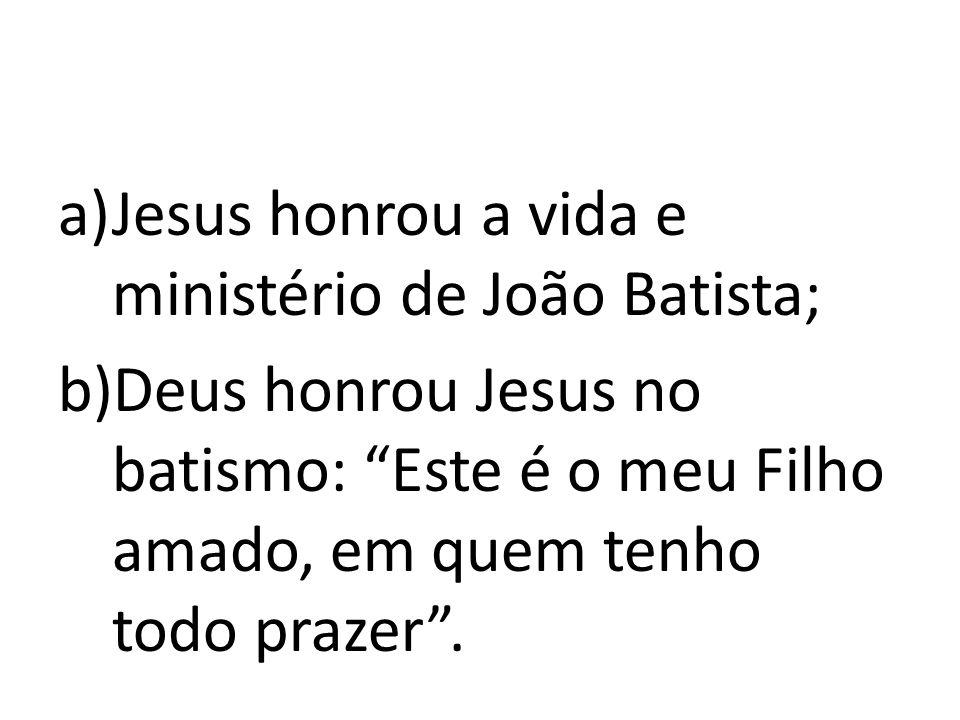 Jesus honrou a vida e ministério de João Batista;
