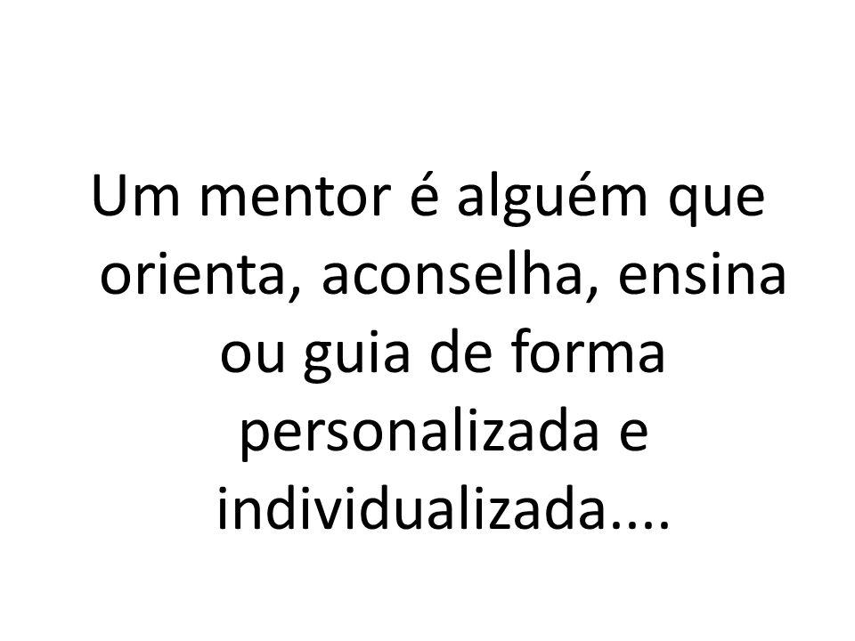 Um mentor é alguém que orienta, aconselha, ensina ou guia de forma personalizada e individualizada....