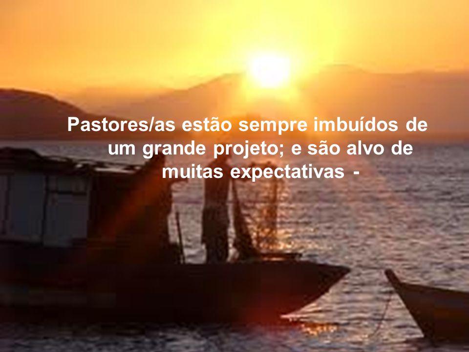 Pastores/as estão sempre imbuídos de um grande projeto; e são alvo de muitas expectativas -