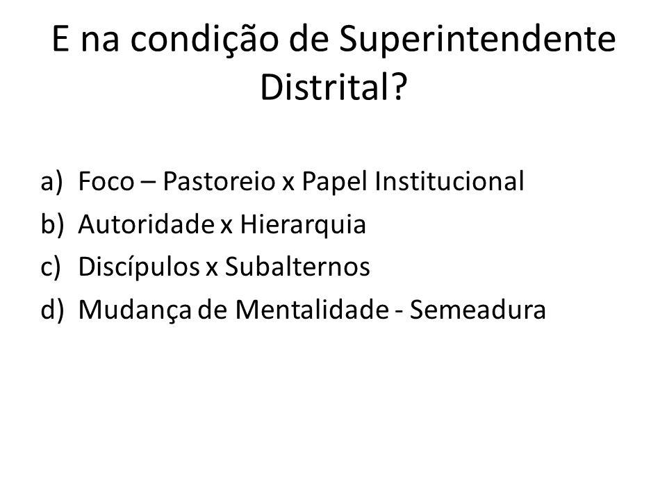 E na condição de Superintendente Distrital