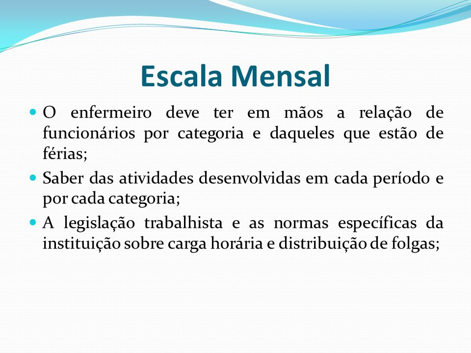 Escala Mensal O enfermeiro deve ter em mãos a relação de funcionários por categoria e daqueles que estão de férias;