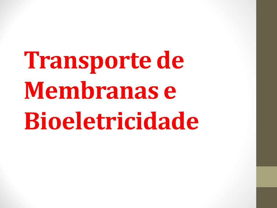 Transporte de Membranas e Bioeletricidade