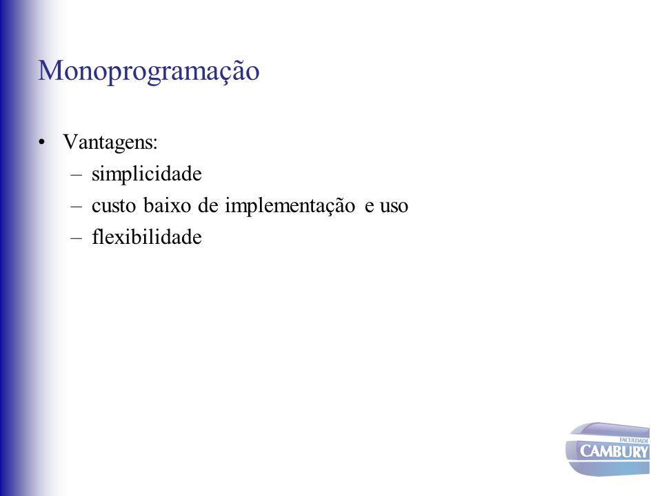 Monoprogramação Vantagens: simplicidade