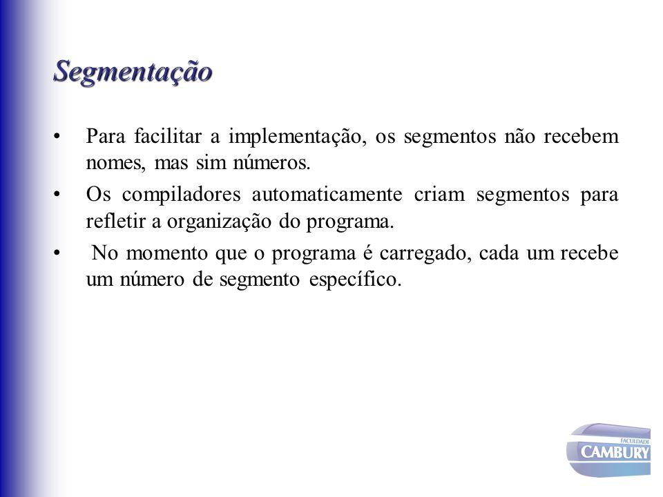Segmentação Para facilitar a implementação, os segmentos não recebem nomes, mas sim números.